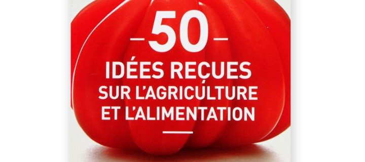 Marc Dufumier 50 idées reçues sur l'agriculture et l'alimentation